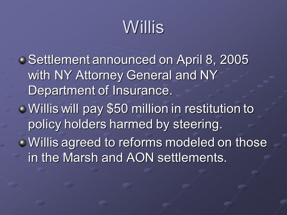 Willis Settlement announced on April 8, 2005 with NY Attorney General and NY Department of Insurance.