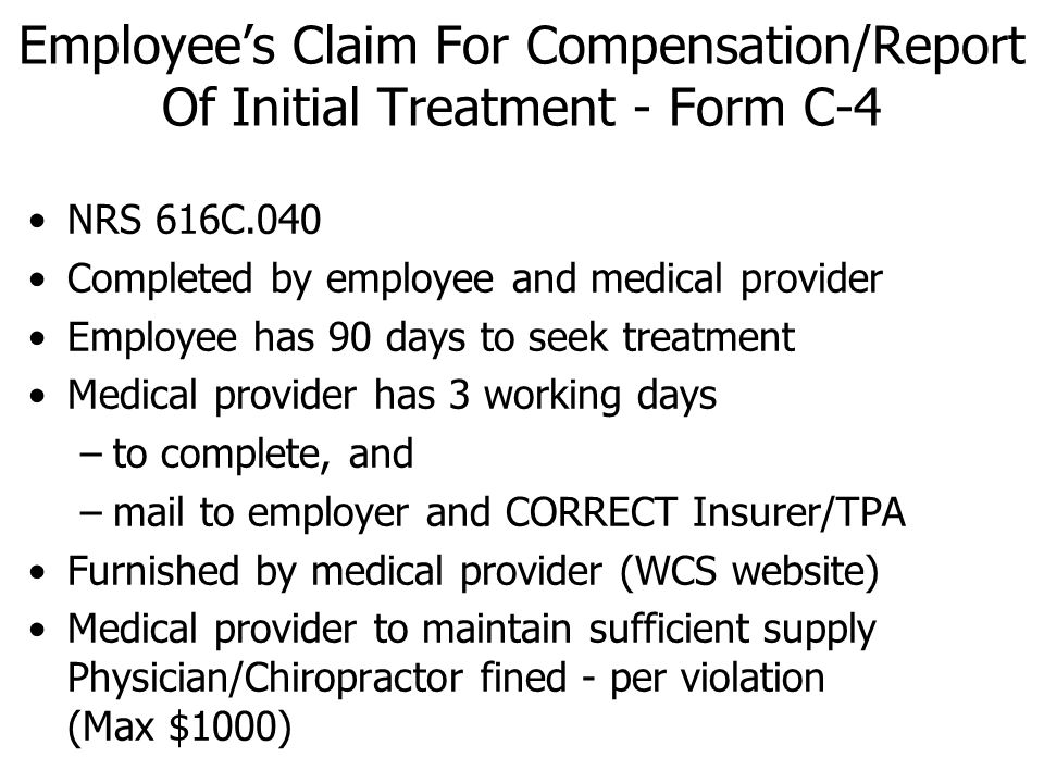 NRS 616C.040 Completed by employee and medical provider Employee has 90 days to seek treatment Medical provider has 3 working days –to complete, and –