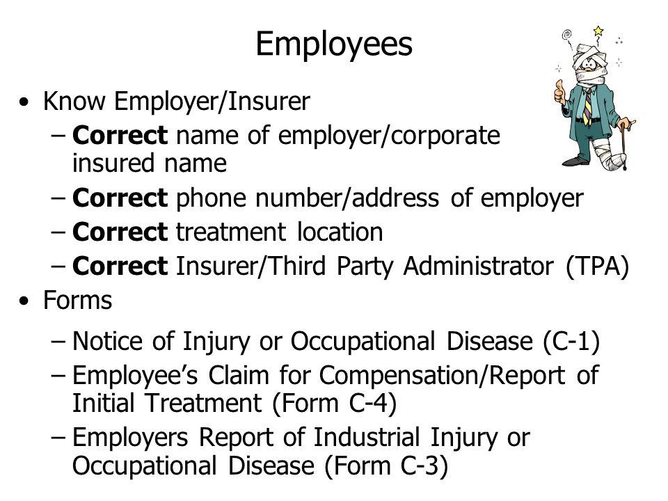 Employees Know Employer/Insurer –Correct name of employer/corporate insured name –Correct phone number/address of employer –Correct treatment location
