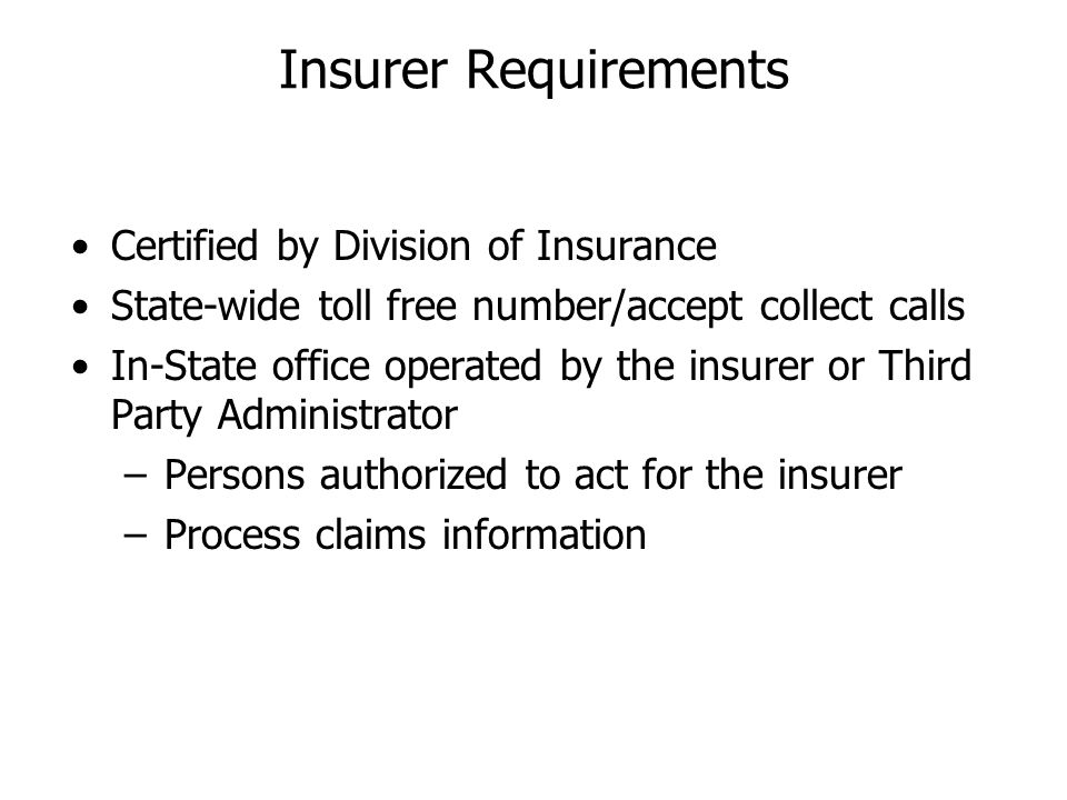 Insurer Requirements Certified by Division of Insurance State-wide toll free number/accept collect calls In-State office operated by the insurer or Th