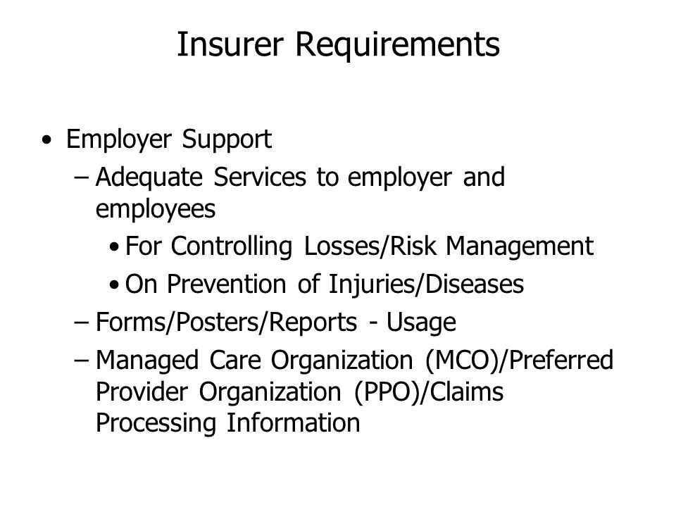 Insurer Requirements Employer Support –Adequate Services to employer and employees For Controlling Losses/Risk Management On Prevention of Injuries/Di
