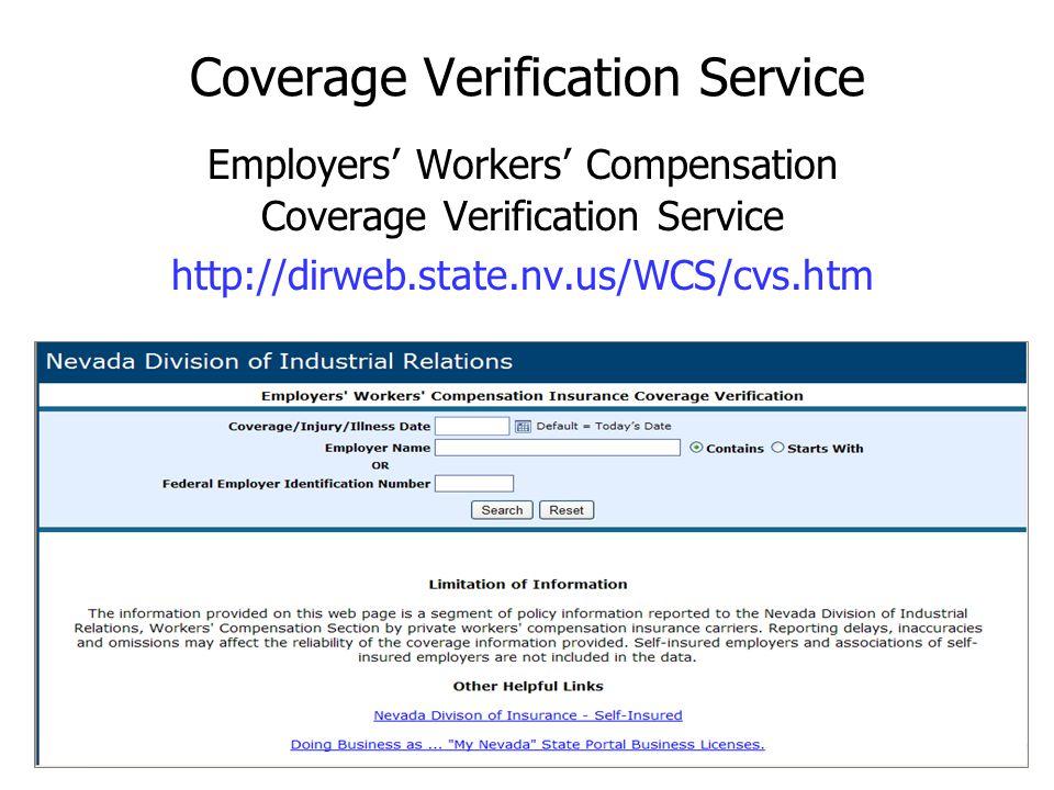 Coverage Verification Service Employers Workers Compensation Coverage Verification Service http://dirweb.state.nv.us/WCS/cvs.htm