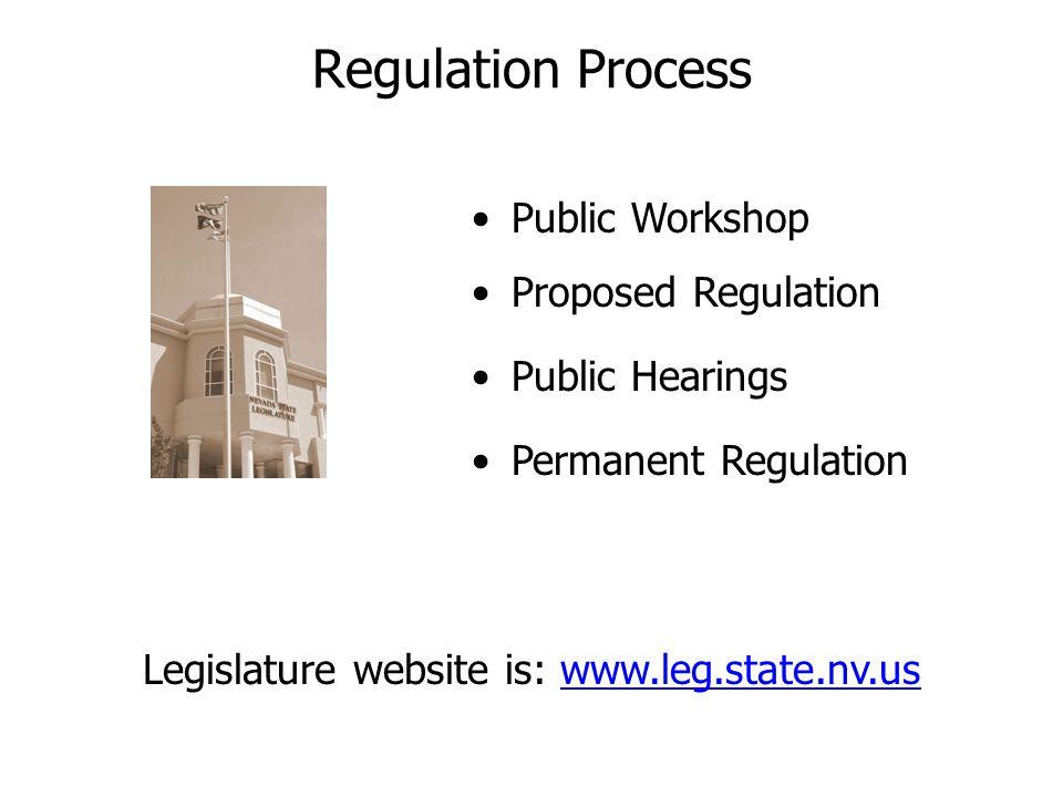 Regulation Process Public Workshop Proposed Regulation Public Hearings Permanent Regulation Legislature website is: www.leg.state.nv.us