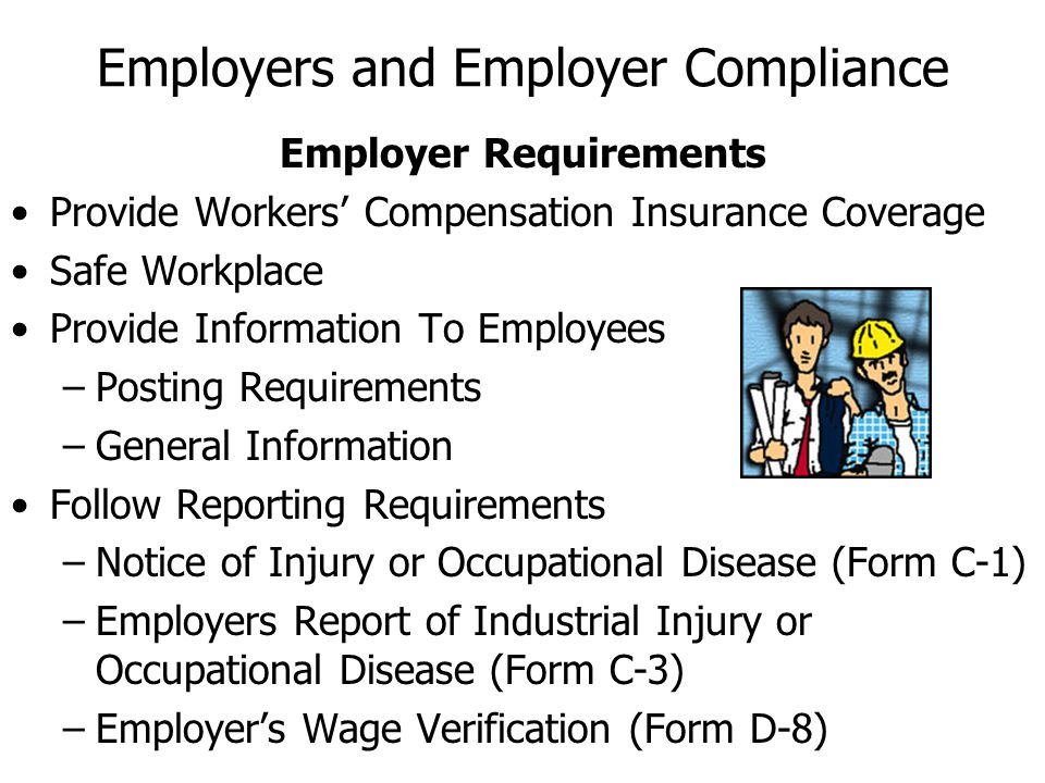 Employers and Employer Compliance Employer Requirements Provide Workers Compensation Insurance Coverage Safe Workplace Provide Information To Employee