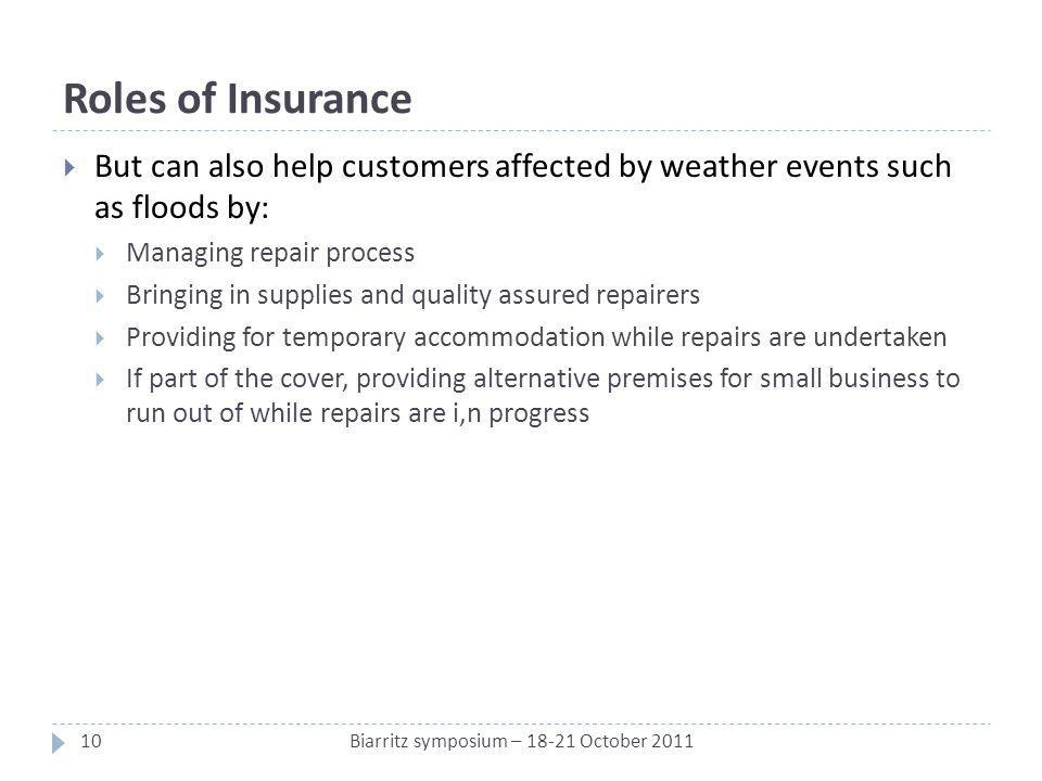 Roles of Insurance But can also help customers affected by weather events such as floods by: Managing repair process Bringing in supplies and quality