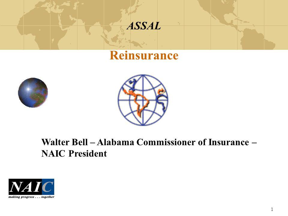 1 ASSAL Reinsurance Walter Bell – Alabama Commissioner of Insurance – NAIC President