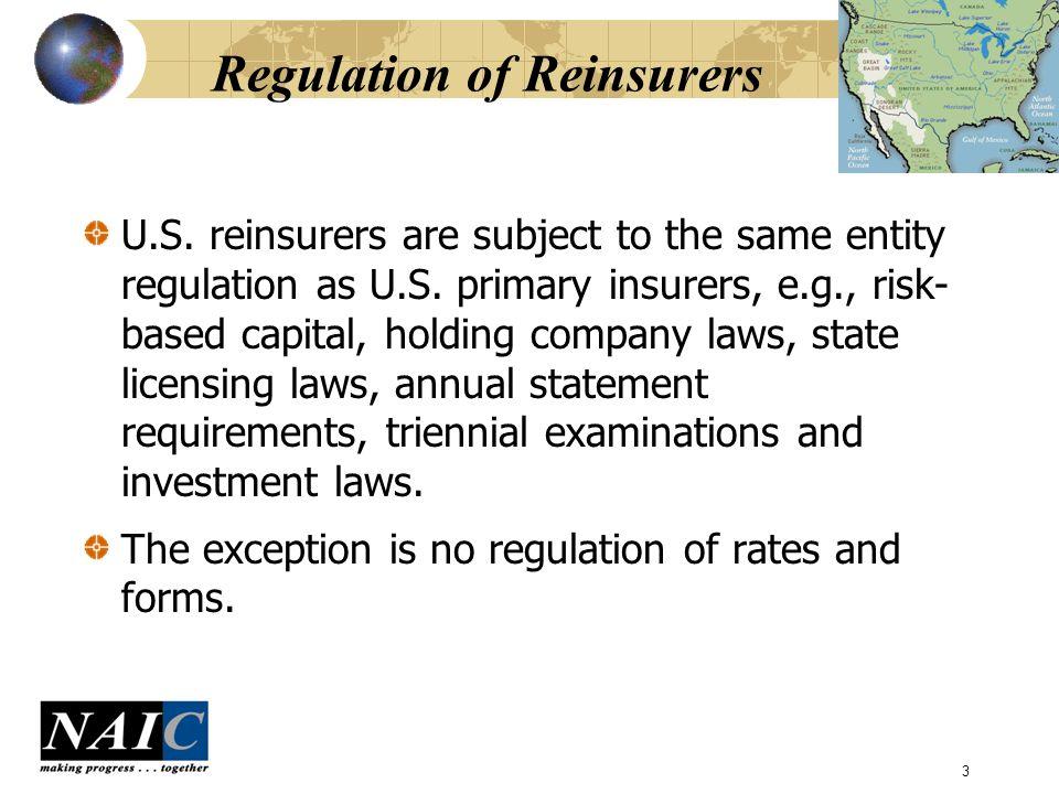 3 Regulation of Reinsurers U.S. reinsurers are subject to the same entity regulation as U.S.
