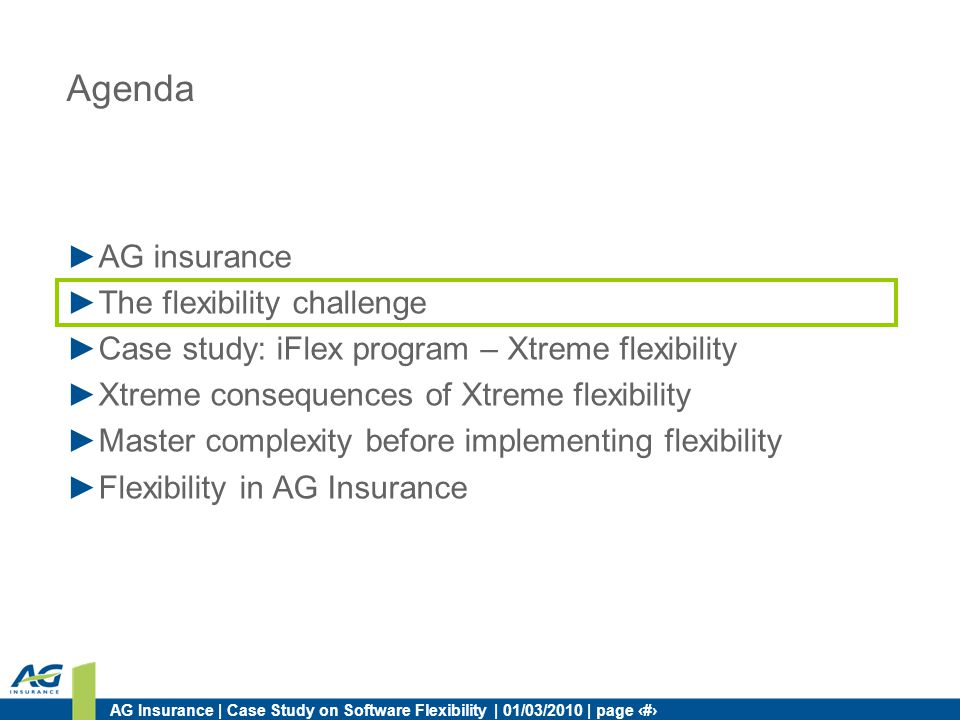 AG Insurance | Case Study on Software Flexibility | 01/03/2010 | page 5 Agenda AG insurance The flexibility challenge Case study: iFlex program – Xtre