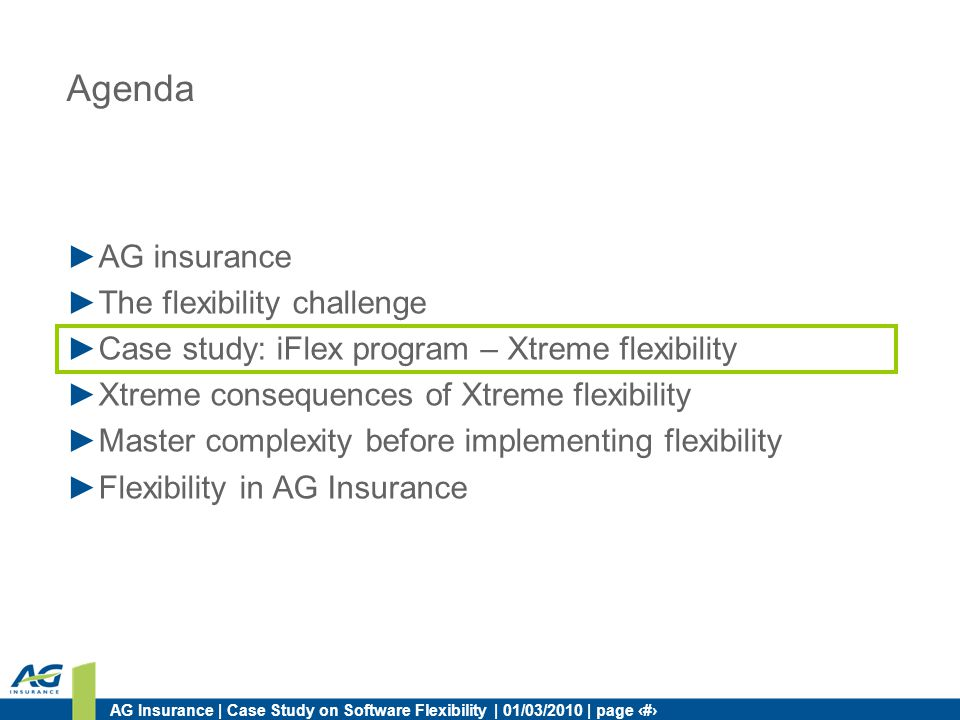 AG Insurance | Case Study on Software Flexibility | 01/03/2010 | page 9 Agenda AG insurance The flexibility challenge Case study: iFlex program – Xtre
