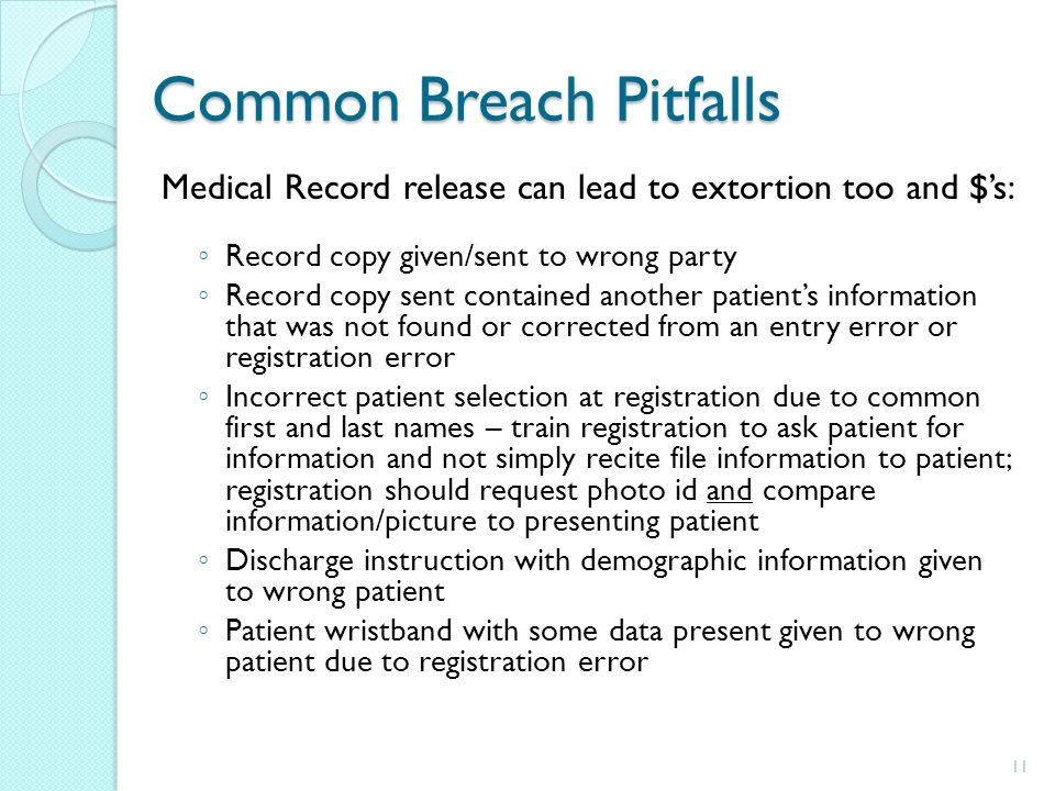 Common Breach Pitfalls Medical Record release can lead to extortion too and $s: Record copy given/sent to wrong party Record copy sent contained anoth
