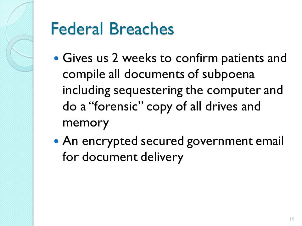 Federal Breaches Gives us 2 weeks to confirm patients and compile all documents of subpoena including sequestering the computer and do a forensic copy