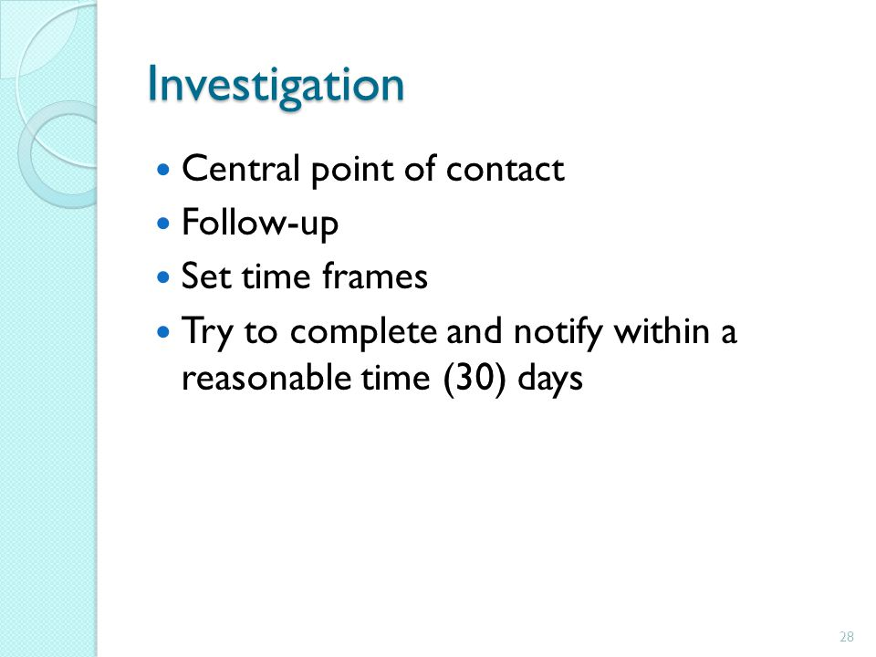 Investigation Central point of contact Follow-up Set time frames Try to complete and notify within a reasonable time (30) days 28