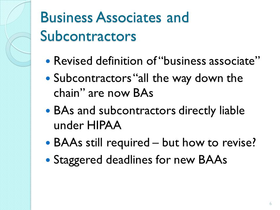 Business Associates and Subcontractors Reassessment of existing BA relationships BAs with direct access to ePHI BA liability considerations Satisfactory assurances regarding safeguarding of PHI by subcontractors 7