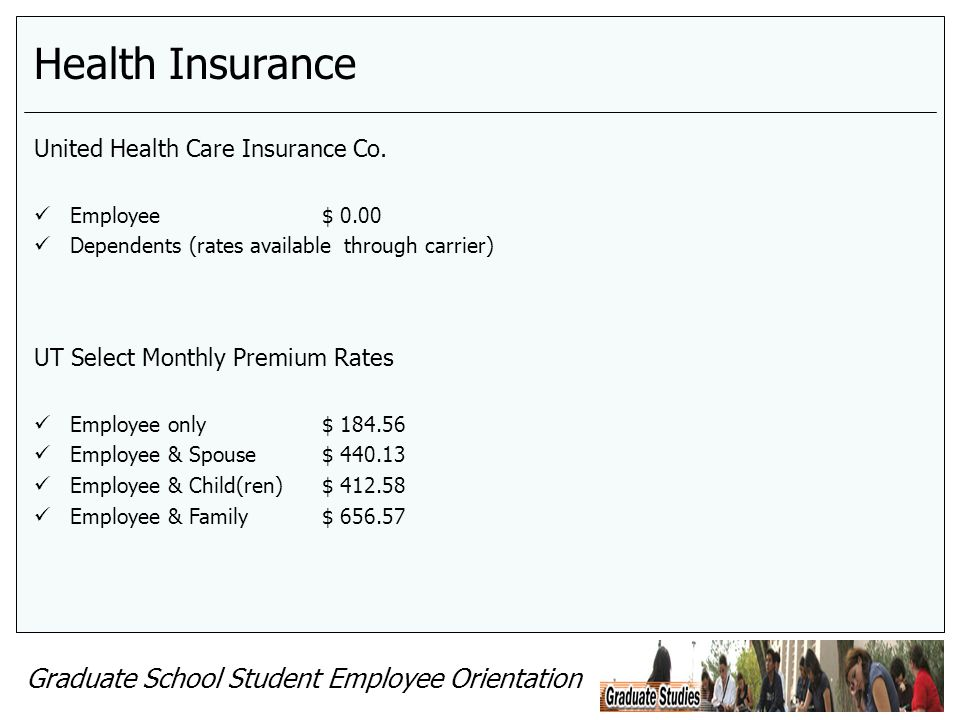 Graduate School Student Employee Orientation Health Insurance United Health Care Insurance Co. Employee$ 0.00 Dependents (rates available through carr