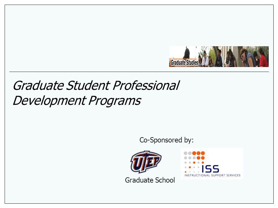 Graduate Student Professional Development Programs Graduate School Co-Sponsored by: