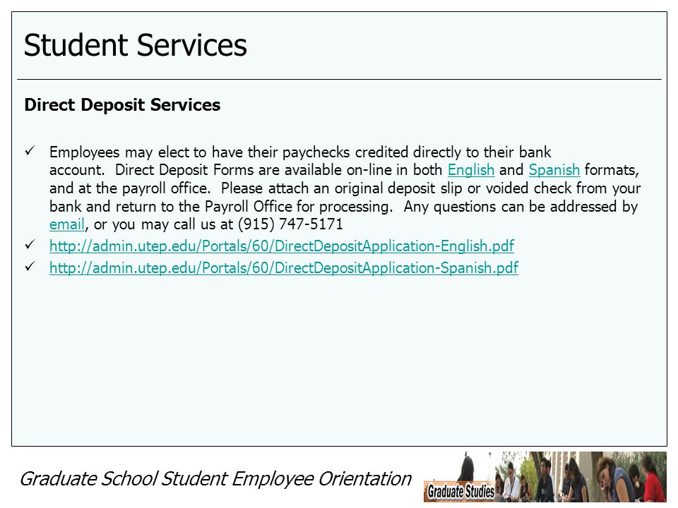 Graduate School Student Employee Orientation Student Services Direct Deposit Services Employees may elect to have their paychecks credited directly to
