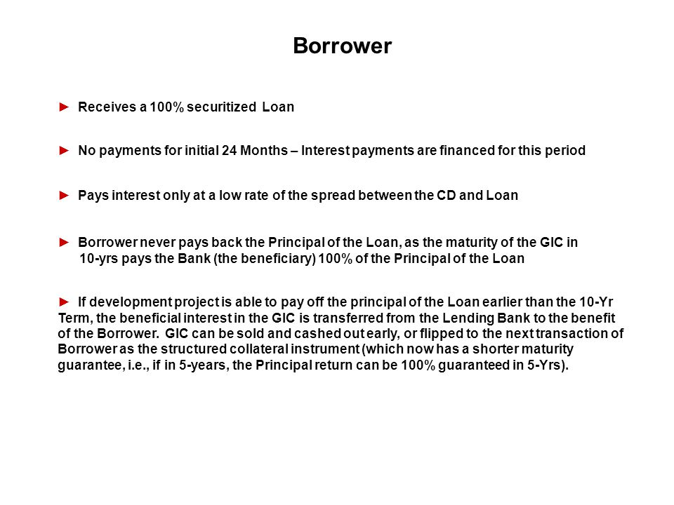 Borrower Receives a 100% securitized Loan No payments for initial 24 Months – Interest payments are financed for this period Pays interest only at a l
