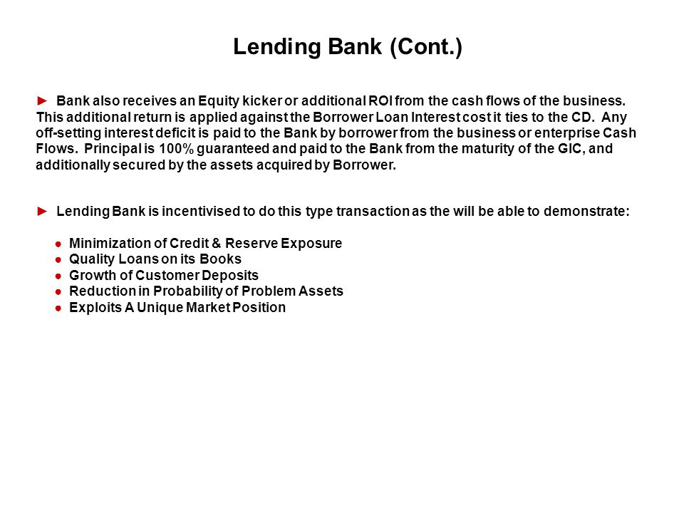 Lending Bank (Cont.) Bank also receives an Equity kicker or additional ROI from the cash flows of the business. This additional return is applied agai