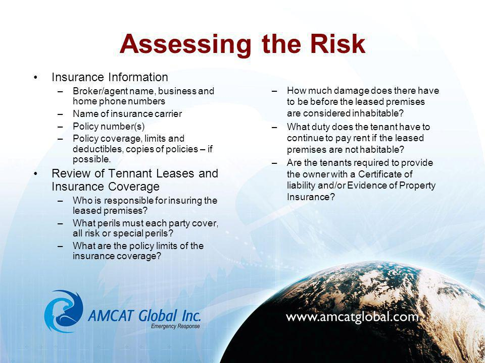 Assessing the Risk Insurance Information –Broker/agent name, business and home phone numbers –Name of insurance carrier –Policy number(s) –Policy cove