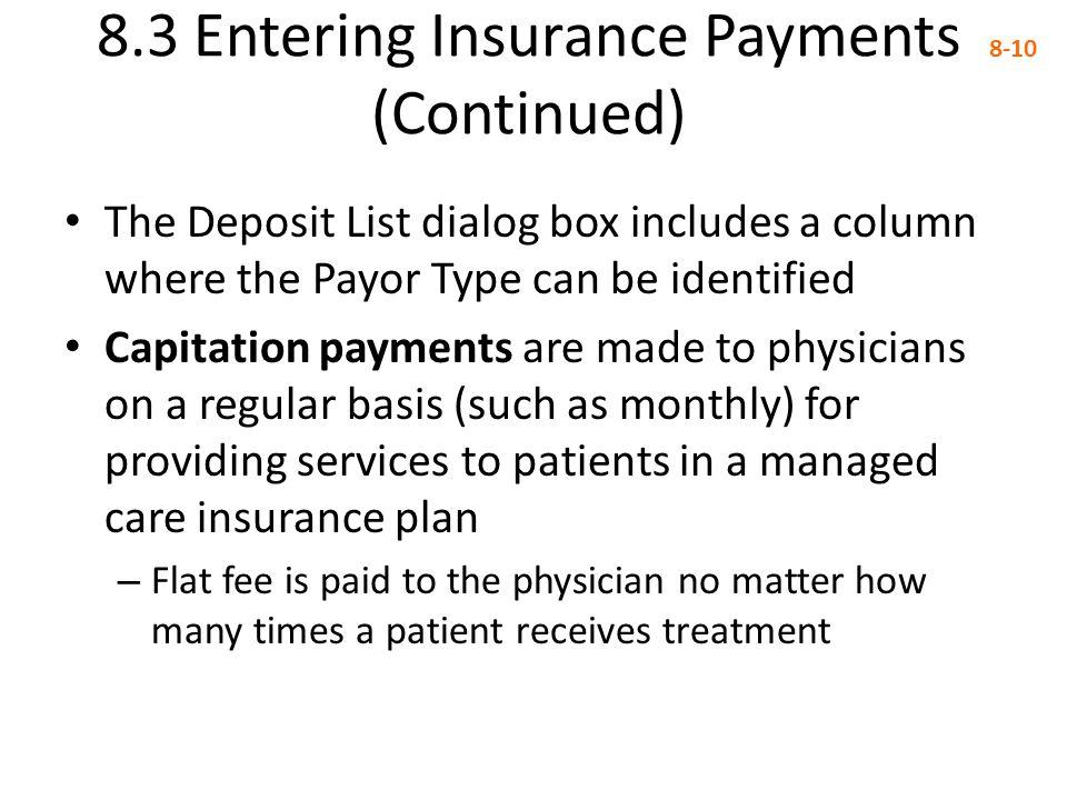 8.3 Entering Insurance Payments (Continued) 8-10 The Deposit List dialog box includes a column where the Payor Type can be identified Capitation payme
