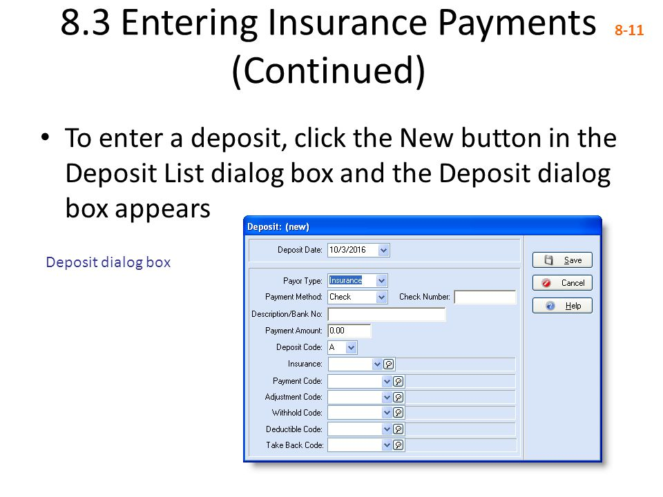 8.3 Entering Insurance Payments (Continued) 8-11 To enter a deposit, click the New button in the Deposit List dialog box and the Deposit dialog box ap
