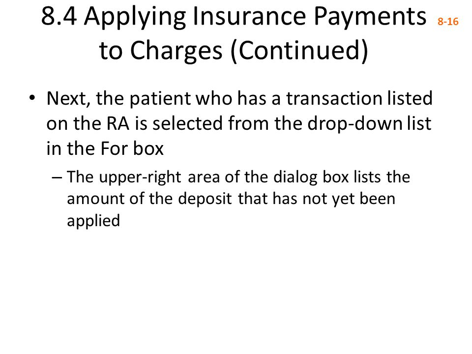 8.4 Applying Insurance Payments to Charges (Continued) 8-16 Next, the patient who has a transaction listed on the RA is selected from the drop-down li
