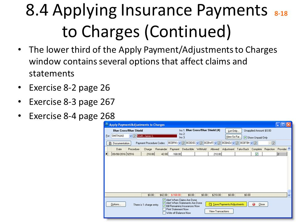 8.4 Applying Insurance Payments to Charges (Continued) 8-18 The lower third of the Apply Payment/Adjustments to Charges window contains several option