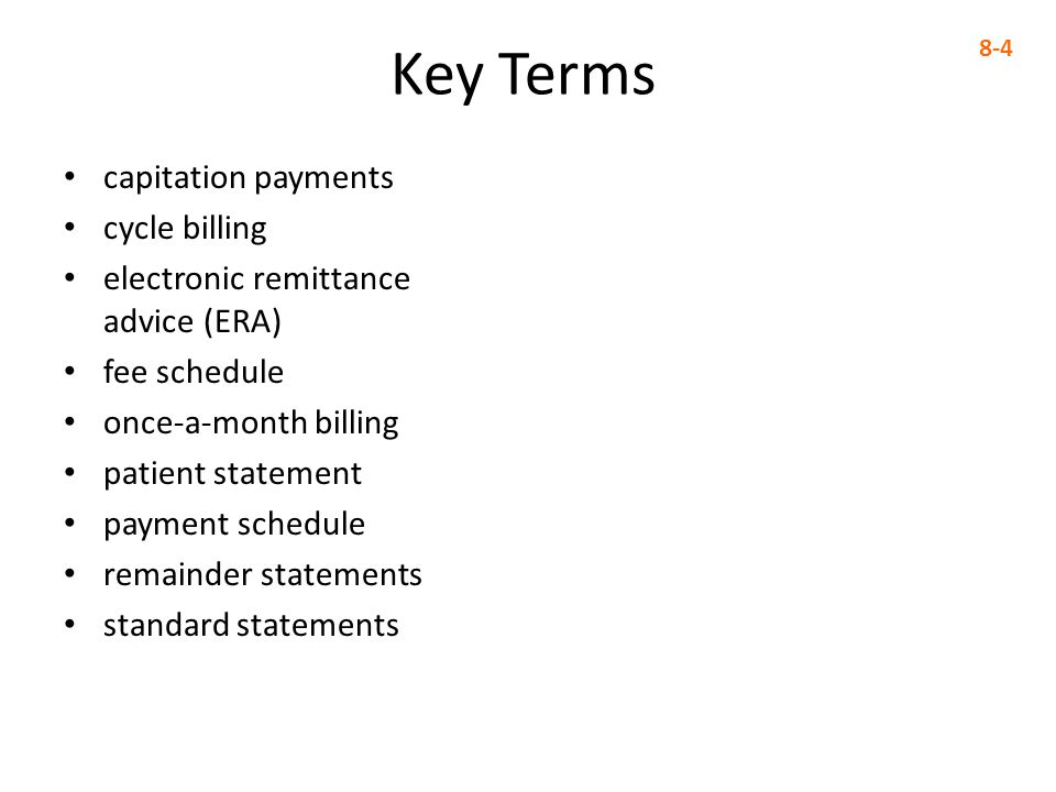 Key Terms capitation payments cycle billing electronic remittance advice (ERA) fee schedule once-a-month billing patient statement payment schedule re