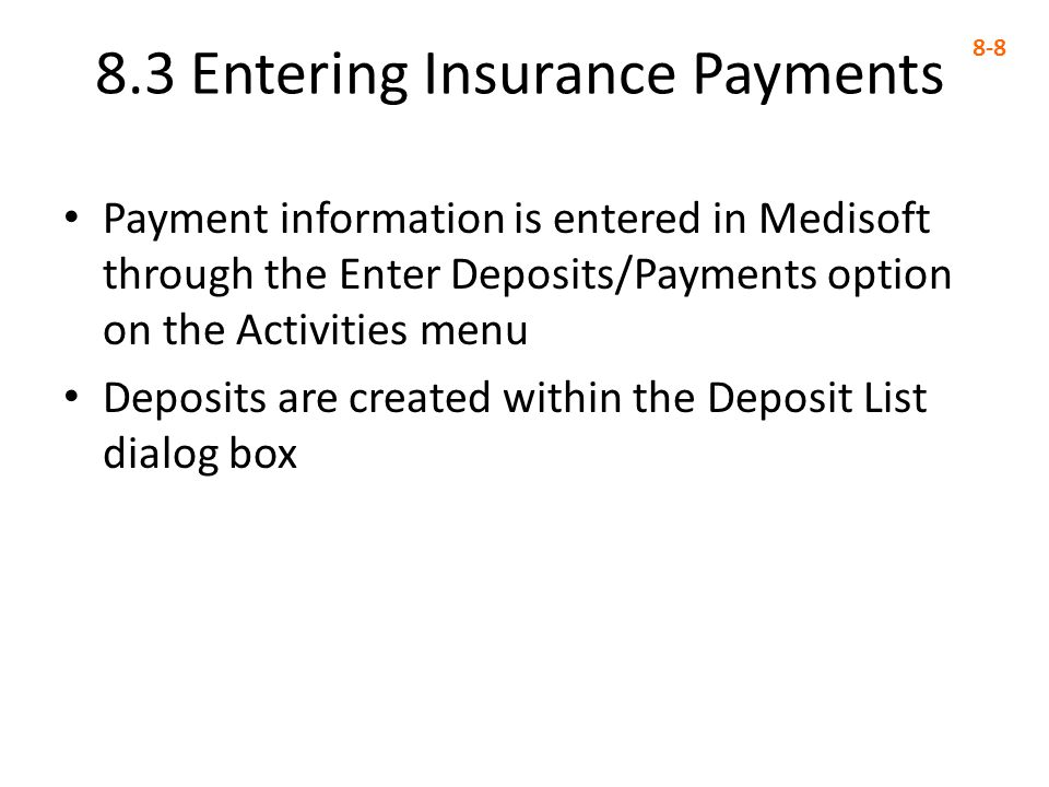 8.5 Entering Capitation Payments 8-19 Capitation payments are entered in the Deposit List dialog box – Capitation is selected from the Payor Type drop- down list in the Deposit window Deposit dialog box for a capitation payment