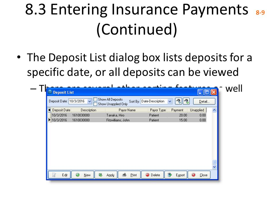 8.3 Entering Insurance Payments (Continued) 8-9 The Deposit List dialog box lists deposits for a specific date, or all deposits can be viewed – There