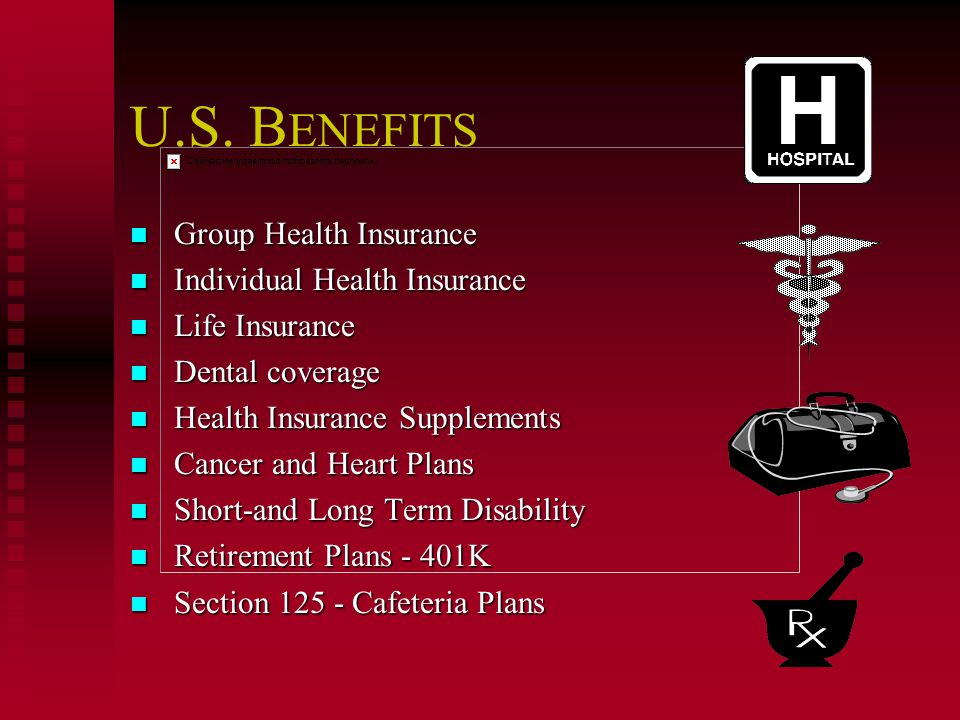 U.S. B ENEFITS nGroup Health Insurance nIndividual Health Insurance nLife Insurance nDental coverage nHealth Insurance Supplements nCancer and Heart P