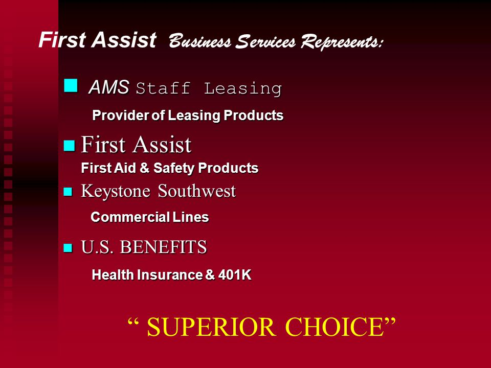 First Assist Business Services Represents: AMS Staff Leasing AMS Staff Leasing Provider of Leasing Products Provider of Leasing Products n First Assis