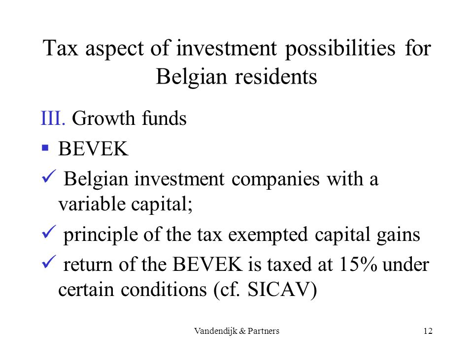Vandendijk & Partners11 Tax aspect of investment possibilities for Belgian residents SICAV the return is treated for tax purposes as income from bonds