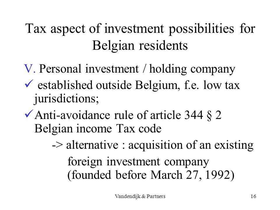 Vandendijk & Partners15 Tax aspect of investment possibilities for Belgian residents IV. Unit linked life insurance (branch 23) in principle the retur