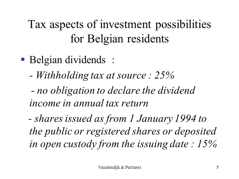 Vandendijk & Partners4 Tax aspects of investment possibilities for Belgian residents I.Shares A.Dividend income Belgian dividends from Belgian source