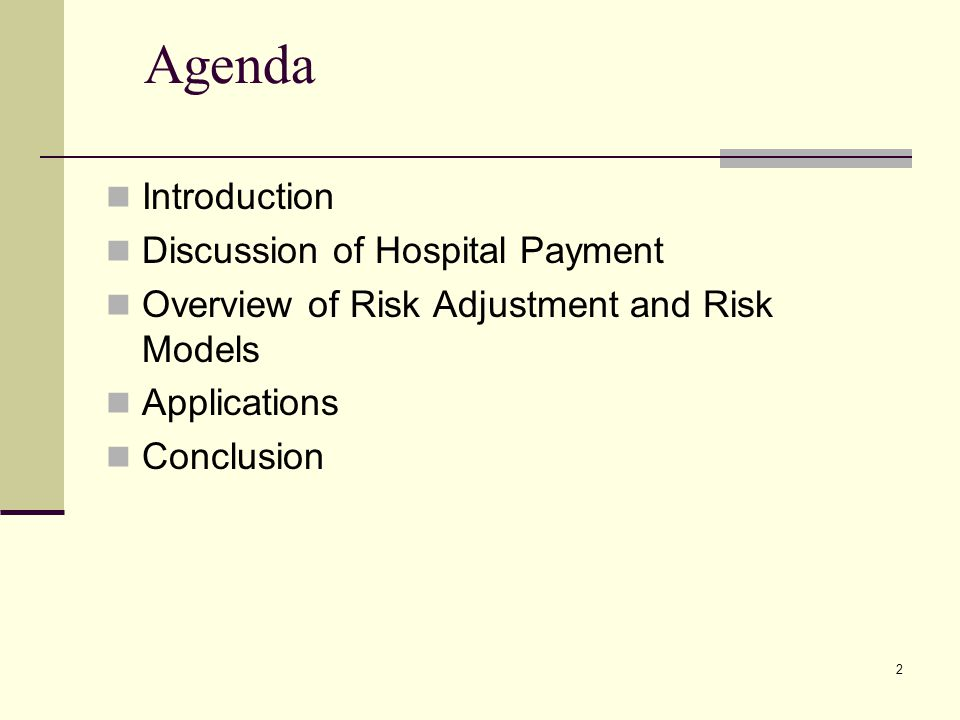 2 Agenda Introduction Discussion of Hospital Payment Overview of Risk Adjustment and Risk Models Applications Conclusion