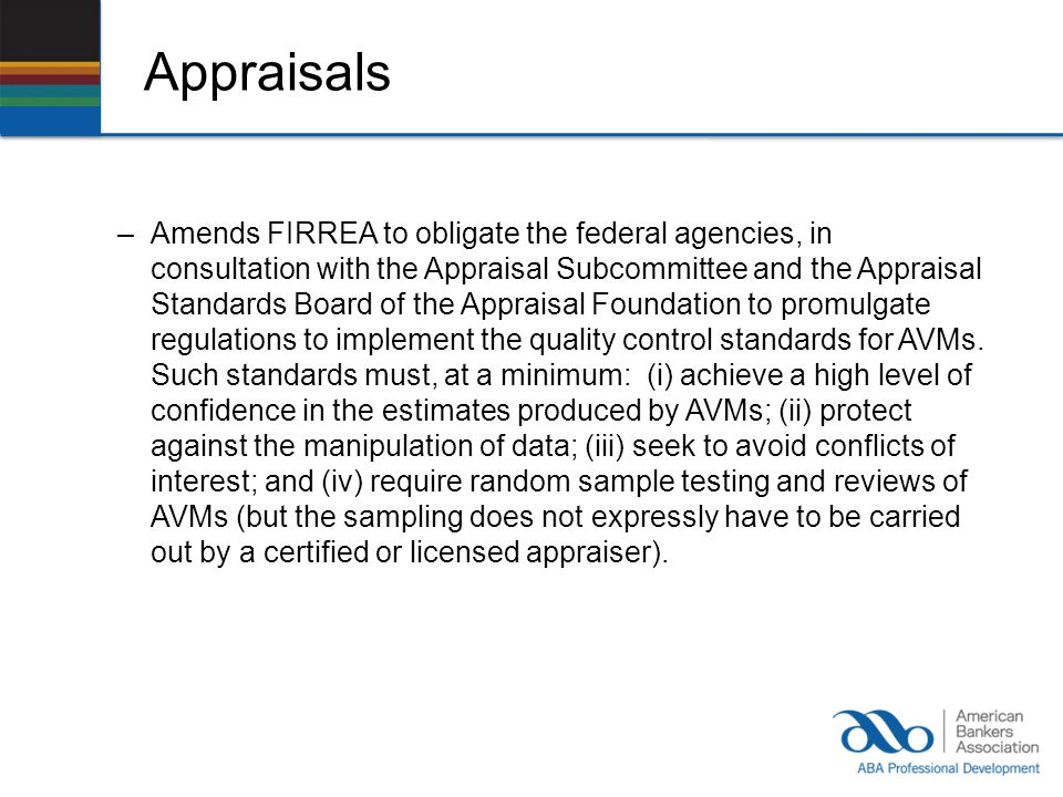 Appraisals –Amends FIRREA to obligate the federal agencies, in consultation with the Appraisal Subcommittee and the Appraisal Standards Board of the Appraisal Foundation to promulgate regulations to implement the quality control standards for AVMs.