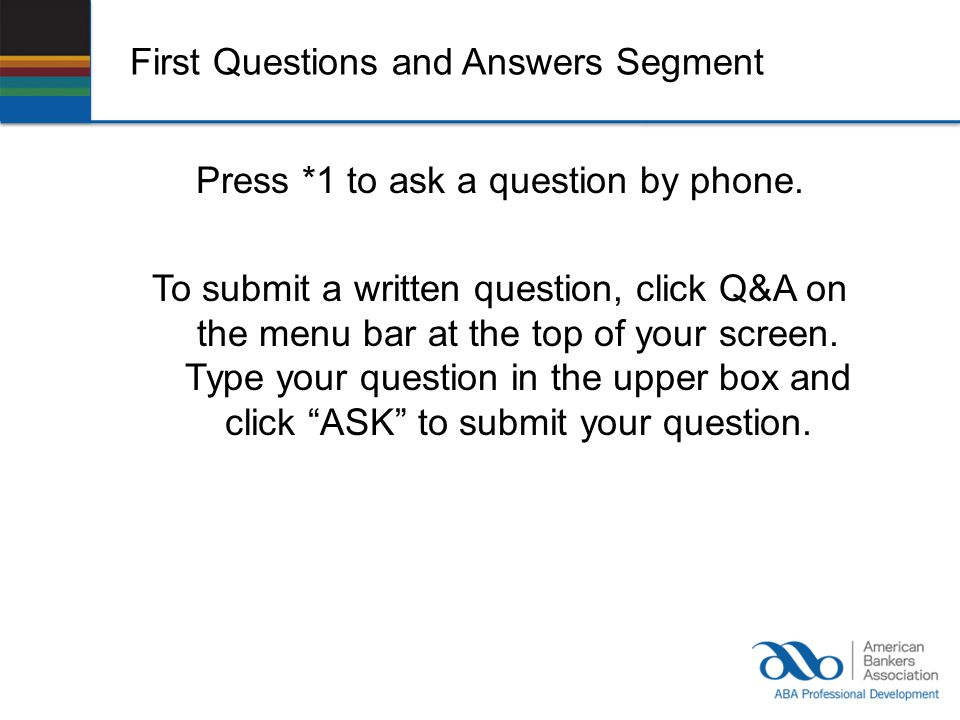 First Questions and Answers Segment Press *1 to ask a question by phone.