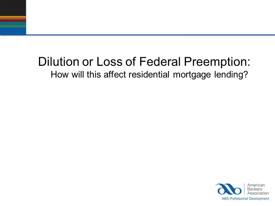 Dilution or Loss of Federal Preemption: How will this affect residential mortgage lending?