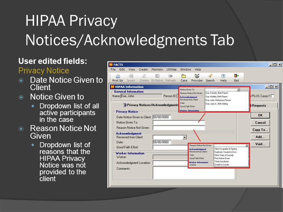 HIPAA Privacy Notices/Acknowledgments Tab User edited fields: Privacy Notice Date Notice Given to Client Notice Given to Dropdown list of all active participants in the case Reason Notice Not Given Dropdown list of reasons that the HIPAA Privacy Notice was not provided to the client
