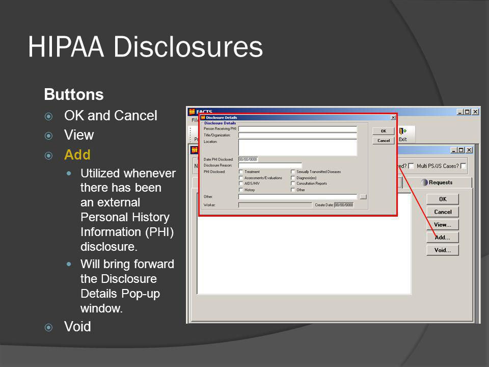 HIPAA Disclosures Buttons OK and Cancel View Add Utilized whenever there has been an external Personal History Information (PHI) disclosure.