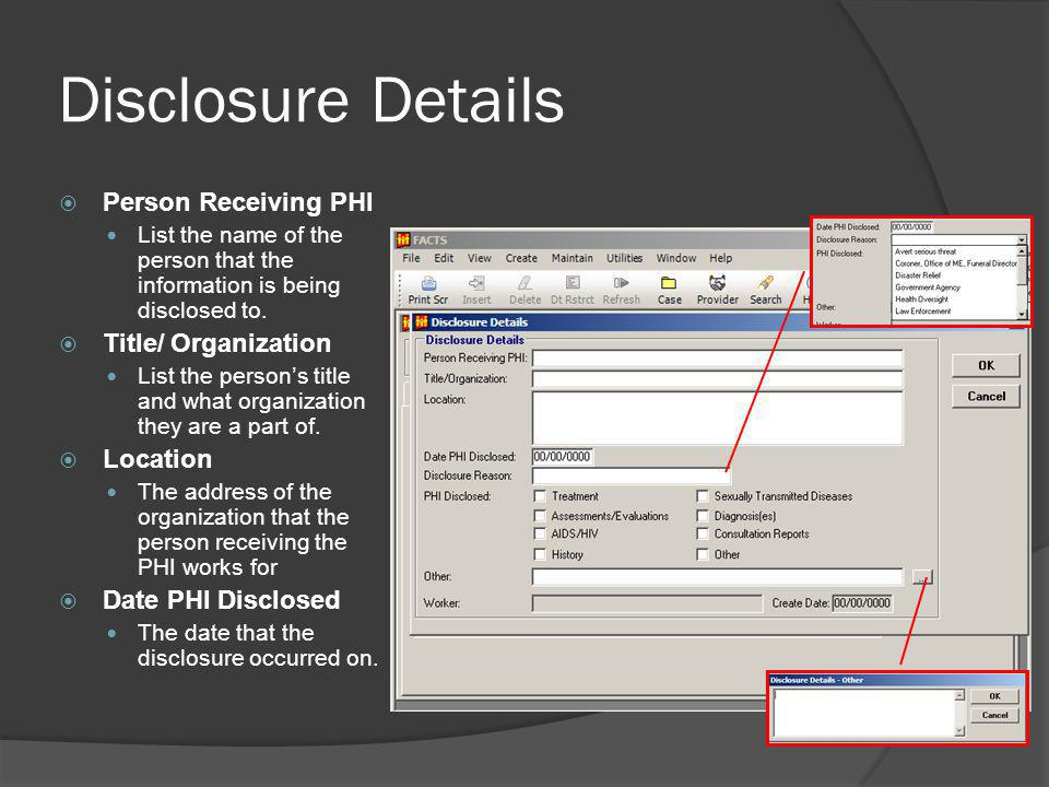 Disclosure Details Person Receiving PHI List the name of the person that the information is being disclosed to.