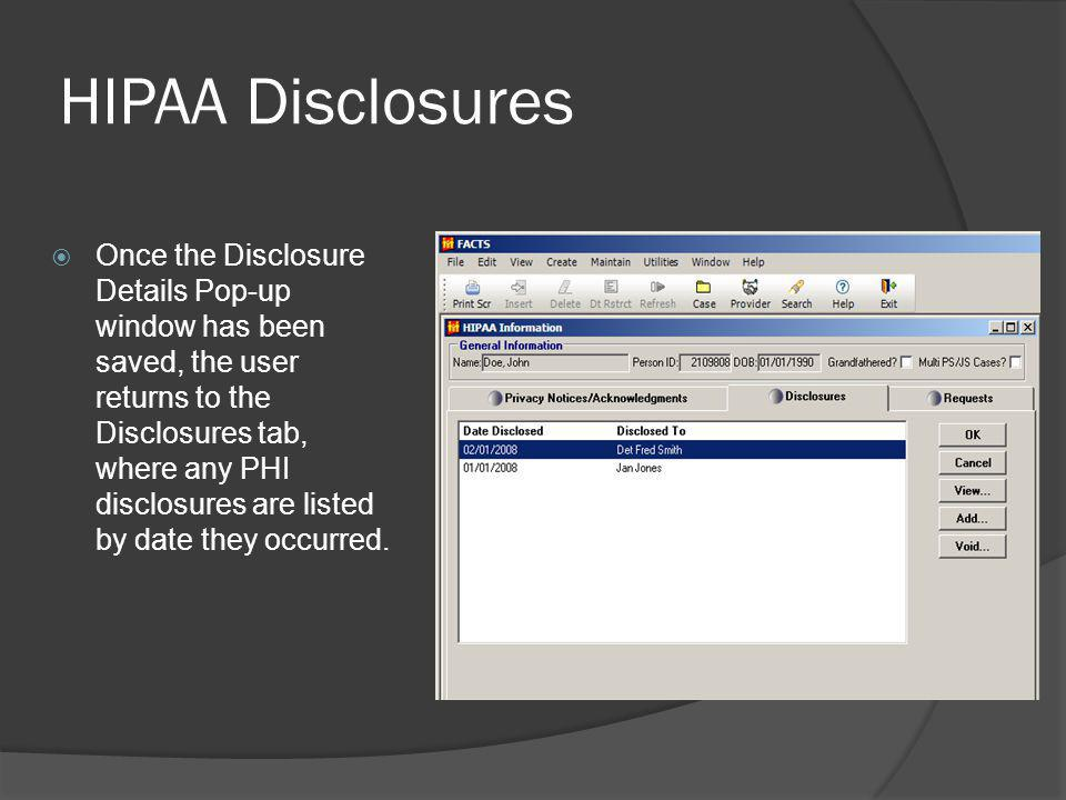 HIPAA Disclosures Once the Disclosure Details Pop-up window has been saved, the user returns to the Disclosures tab, where any PHI disclosures are listed by date they occurred.