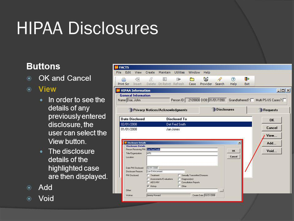 HIPAA Disclosures Buttons OK and Cancel View In order to see the details of any previously entered disclosure, the user can select the View button.