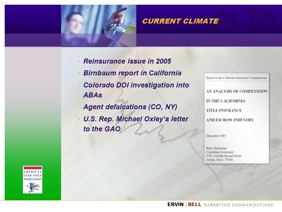 ALTA ERVIN | BELL M A R K E T I N G C O M M U N I C A T I O N S CURRENT CLIMATE Reinsurance issue in 2005 Birnbaum report in California Colorado DOI i