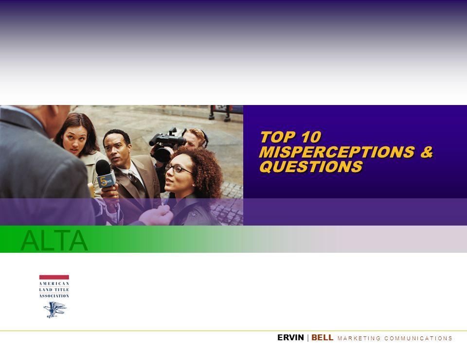 ALTA ERVIN | BELL M A R K E T I N G C O M M U N I C A T I O N S TOP 10 MISPERCEPTIONS & QUESTIONS