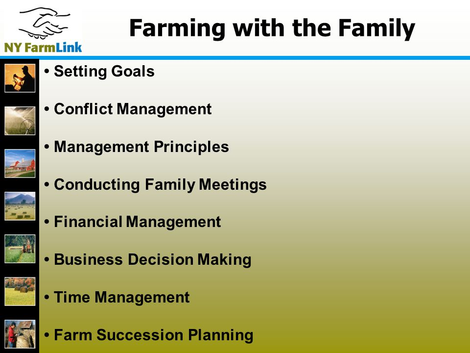 Farming with the Family 7 Setting Goals Conflict Management Management Principles Conducting Family Meetings Financial Management Business Decision Making Time Management Farm Succession Planning