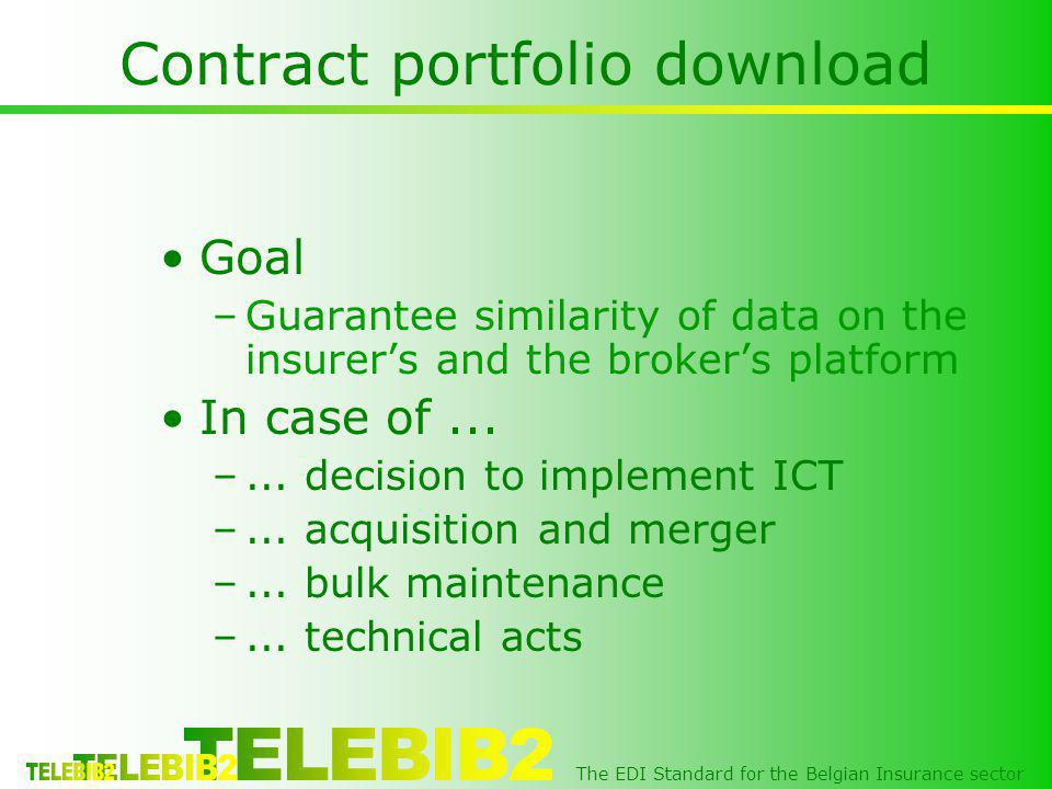 The EDI Standard for the Belgian Insurance sector Contract portfolio download Goal –Guarantee similarity of data on the insurers and the brokers platf