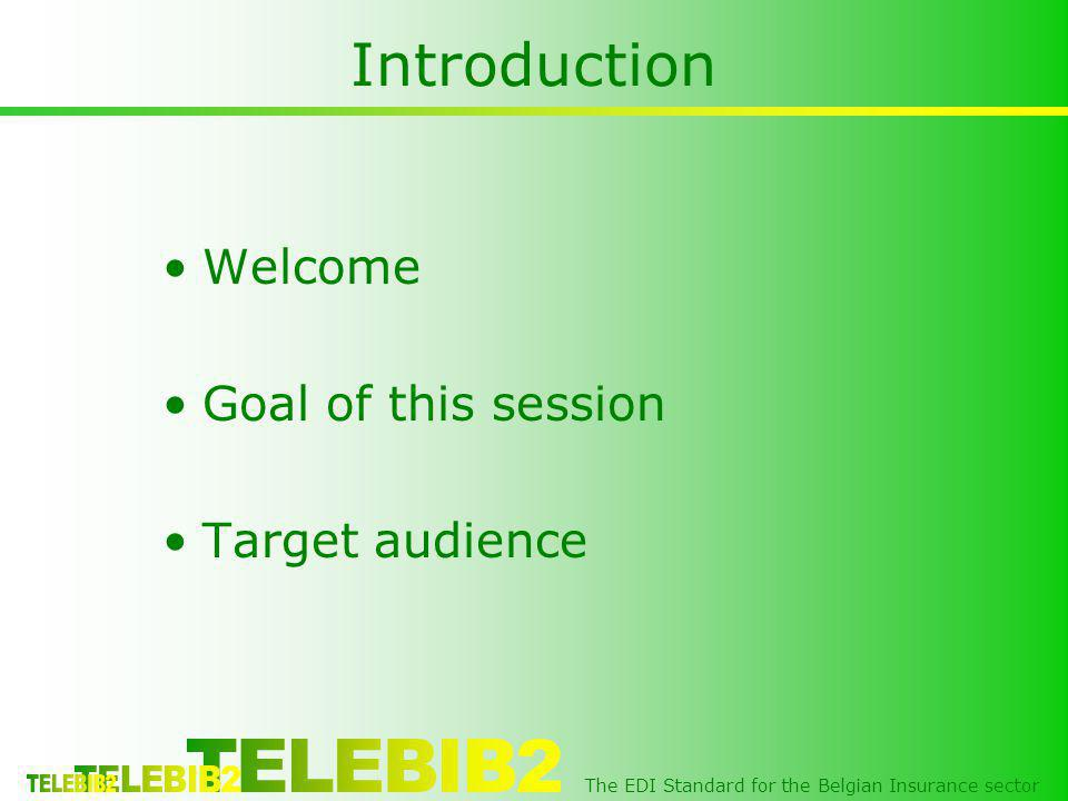 The EDI Standard for the Belgian Insurance sector Introduction Welcome Goal of this session Target audience
