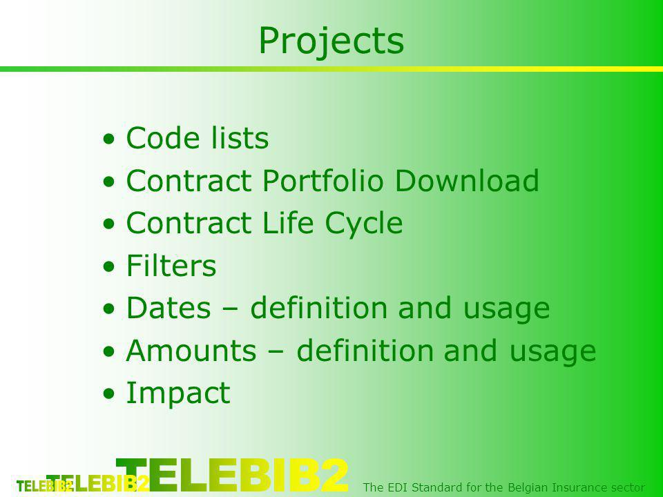 The EDI Standard for the Belgian Insurance sector Projects Code lists Contract Portfolio Download Contract Life Cycle Filters Dates – definition and usage Amounts – definition and usage Impact